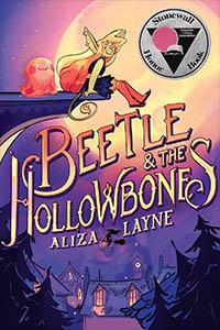 Beetle & the Hollowbones by Aliza Layne