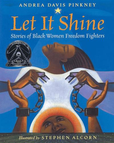 Let It Shine, Stories Of Black Women Freedom Fighters by Andrea Davis Pinkey