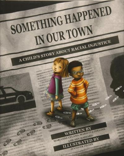 SomethingHappened In Our Town, A Child's Story About Racial Injustice by Marianne Celano, Marietta Collins, and Ann Hazzard