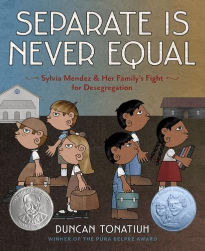 Separate Is Never Equal, Sylvia Mendez & Her Family's Fight for Desegregation by Duncan Tonatiuh