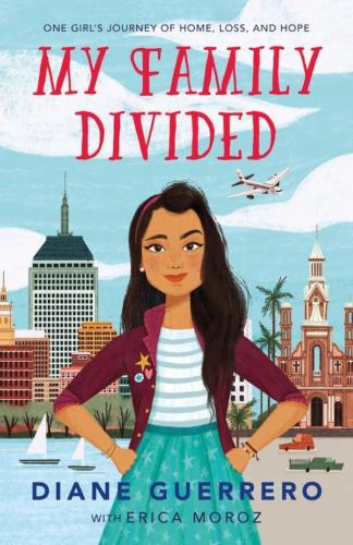 My Family Divided, One Girls Journey of Home, Loss, and Hope by Diane Guerrero