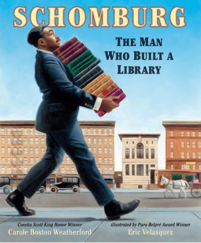 Schomburg, The Man Who Built A Library by Carole Boston Weatherford