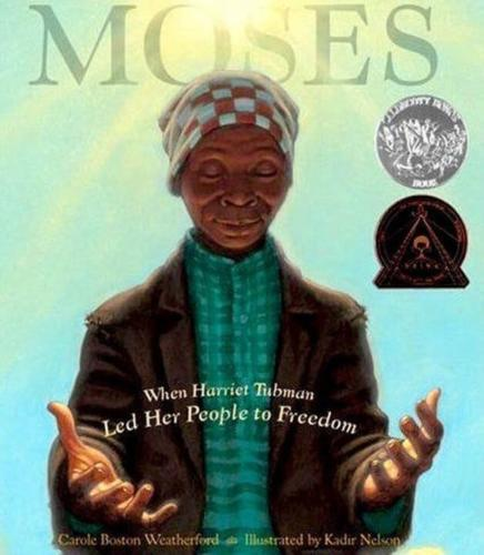 Moses, When Harriet Tubman Led Her People To Freedom by Carole Boston Weatherford