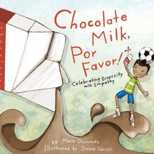 Chocolate Milk, Por Favor! Celebrating Diversity With Empathy by Maria Dismondy