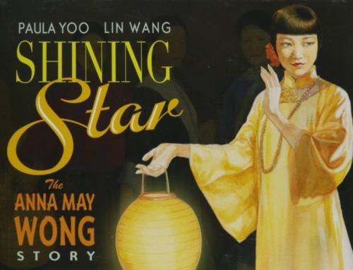 Shinning Star, The Anna May Wong Story by Paula Yoo and Lin Wang