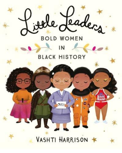 Little Leaders, Bold Women in Black History by Vashti Harrison